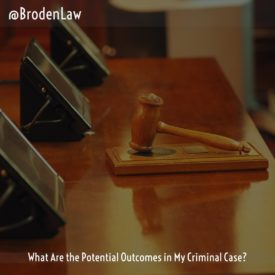 What Are The Potential Outcomes In My Criminal Case?